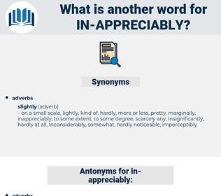 in-appreciably, synonym in-appreciably, another word for in-appreciably, words like in-appreciably, thesaurus in-appreciably
