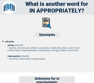 in appropriately, synonym in appropriately, another word for in appropriately, words like in appropriately, thesaurus in appropriately