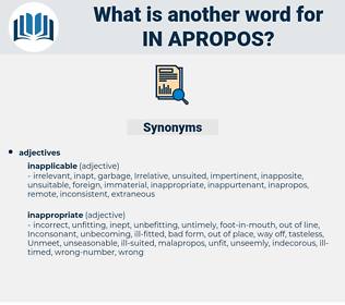 in-apropos, synonym in-apropos, another word for in-apropos, words like in-apropos, thesaurus in-apropos