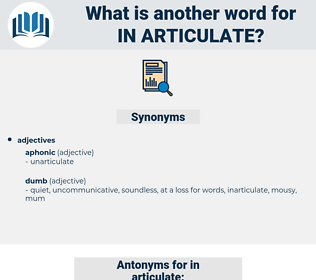 in-articulate, synonym in-articulate, another word for in-articulate, words like in-articulate, thesaurus in-articulate