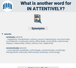 in-attentively, synonym in-attentively, another word for in-attentively, words like in-attentively, thesaurus in-attentively
