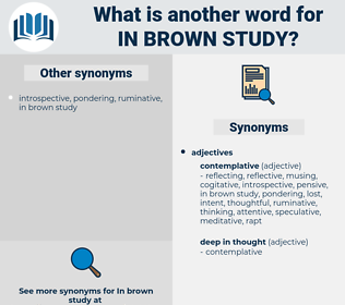 in brown study, synonym in brown study, another word for in brown study, words like in brown study, thesaurus in brown study