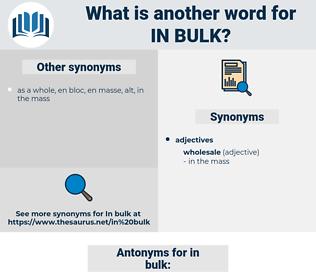 in bulk, synonym in bulk, another word for in bulk, words like in bulk, thesaurus in bulk