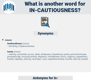 in-cautiousness, synonym in-cautiousness, another word for in-cautiousness, words like in-cautiousness, thesaurus in-cautiousness