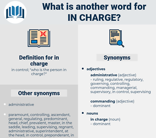 in charge, synonym in charge, another word for in charge, words like in charge, thesaurus in charge
