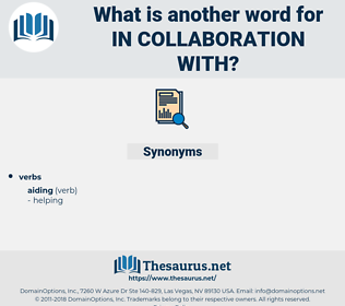 in collaboration with, synonym in collaboration with, another word for in collaboration with, words like in collaboration with, thesaurus in collaboration with