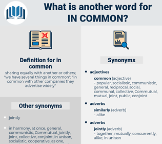 in common, synonym in common, another word for in common, words like in common, thesaurus in common