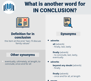 Synonyms For In Conclusion Thesaurus Net Means interpretation understand, construe, interpret, appreciate, conclude. synonyms for in conclusion thesaurus net