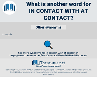 in contact with at contact, synonym in contact with at contact, another word for in contact with at contact, words like in contact with at contact, thesaurus in contact with at contact