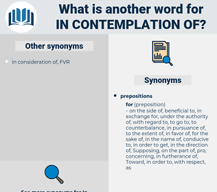 in contemplation of, synonym in contemplation of, another word for in contemplation of, words like in contemplation of, thesaurus in contemplation of