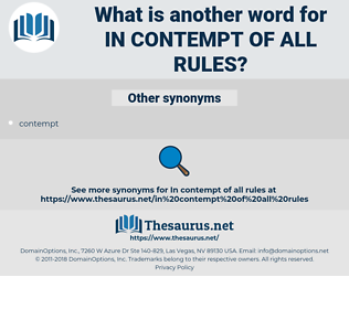 in contempt of all rules, synonym in contempt of all rules, another word for in contempt of all rules, words like in contempt of all rules, thesaurus in contempt of all rules