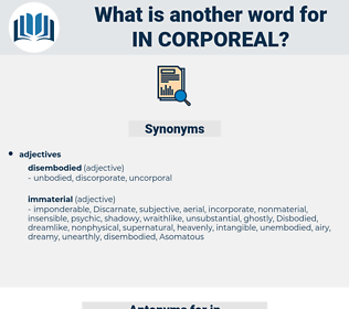 in-corporeal, synonym in-corporeal, another word for in-corporeal, words like in-corporeal, thesaurus in-corporeal