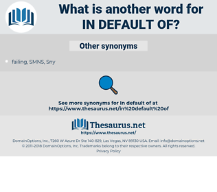 in default of, synonym in default of, another word for in default of, words like in default of, thesaurus in default of