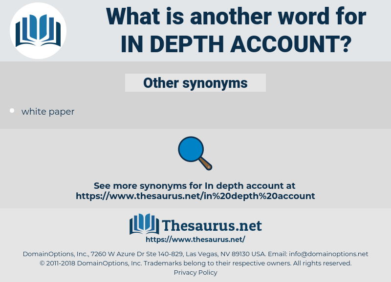 in depth account, synonym in depth account, another word for in depth account, words like in depth account, thesaurus in depth account