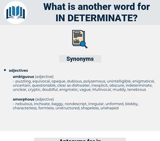 in determinate, synonym in determinate, another word for in determinate, words like in determinate, thesaurus in determinate