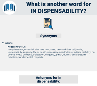 in-dispensability, synonym in-dispensability, another word for in-dispensability, words like in-dispensability, thesaurus in-dispensability