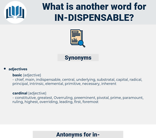 in-dispensable, synonym in-dispensable, another word for in-dispensable, words like in-dispensable, thesaurus in-dispensable