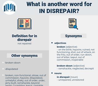in disrepair, synonym in disrepair, another word for in disrepair, words like in disrepair, thesaurus in disrepair