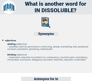 in dissoluble, synonym in dissoluble, another word for in dissoluble, words like in dissoluble, thesaurus in dissoluble