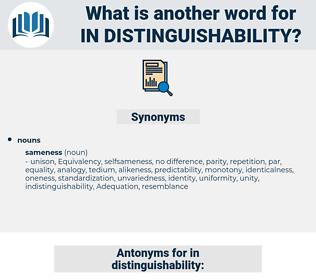 in-distinguishability, synonym in-distinguishability, another word for in-distinguishability, words like in-distinguishability, thesaurus in-distinguishability