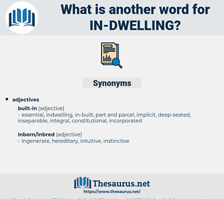 in dwelling, synonym in dwelling, another word for in dwelling, words like in dwelling, thesaurus in dwelling