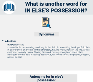 in else's possession, synonym in else's possession, another word for in else's possession, words like in else's possession, thesaurus in else's possession