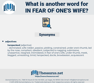 in fear of one's wife, synonym in fear of one's wife, another word for in fear of one's wife, words like in fear of one's wife, thesaurus in fear of one's wife