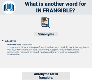 in-frangible, synonym in-frangible, another word for in-frangible, words like in-frangible, thesaurus in-frangible