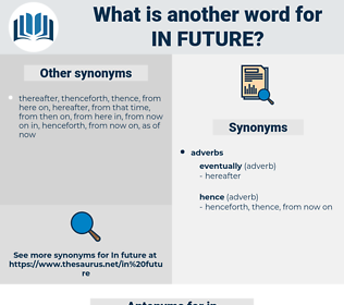 in future, synonym in future, another word for in future, words like in future, thesaurus in future