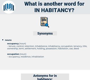 in habitancy, synonym in habitancy, another word for in habitancy, words like in habitancy, thesaurus in habitancy