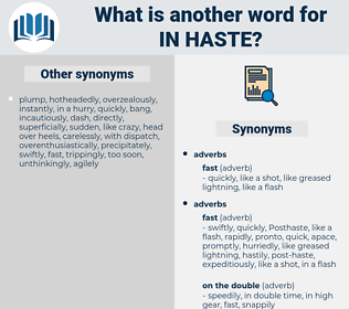 in haste, synonym in haste, another word for in haste, words like in haste, thesaurus in haste