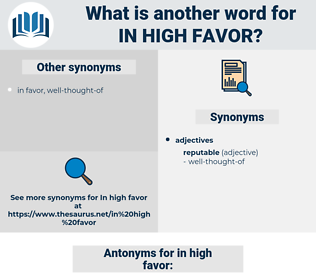 in high favor, synonym in high favor, another word for in high favor, words like in high favor, thesaurus in high favor