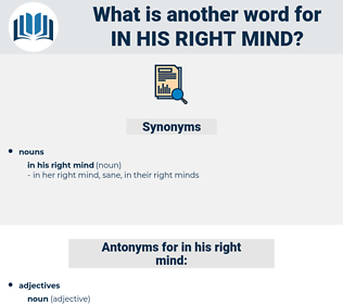 in his right mind, synonym in his right mind, another word for in his right mind, words like in his right mind, thesaurus in his right mind