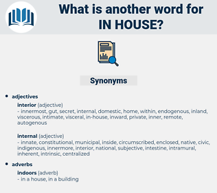 in-house, synonym in-house, another word for in-house, words like in-house, thesaurus in-house