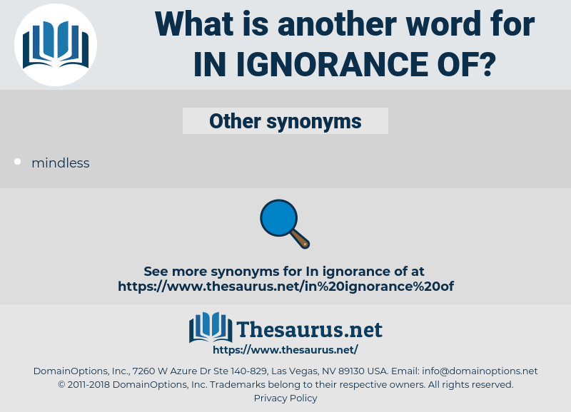 in ignorance of, synonym in ignorance of, another word for in ignorance of, words like in ignorance of, thesaurus in ignorance of
