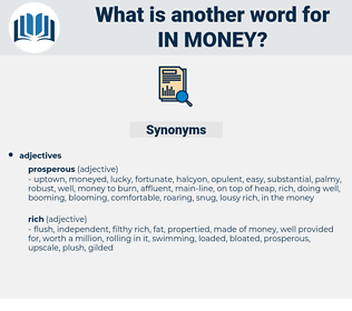in money, synonym in money, another word for in money, words like in money, thesaurus in money