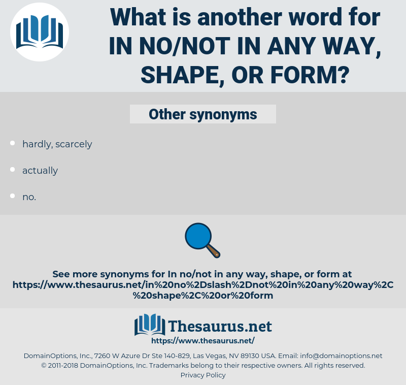 in no/not in any way, shape, or form, synonym in no/not in any way, shape, or form, another word for in no/not in any way, shape, or form, words like in no/not in any way, shape, or form, thesaurus in no/not in any way, shape, or form