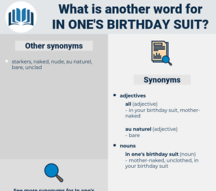 in one's birthday suit, synonym in one's birthday suit, another word for in one's birthday suit, words like in one's birthday suit, thesaurus in one's birthday suit