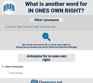 in ones own right, synonym in ones own right, another word for in ones own right, words like in ones own right, thesaurus in ones own right