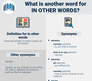 in other words, synonym in other words, another word for in other words, words like in other words, thesaurus in other words