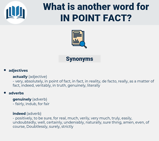 in point fact, synonym in point fact, another word for in point fact, words like in point fact, thesaurus in point fact