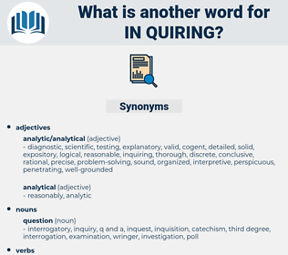 in quiring, synonym in quiring, another word for in quiring, words like in quiring, thesaurus in quiring