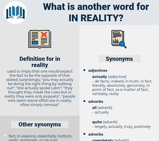 in reality, synonym in reality, another word for in reality, words like in reality, thesaurus in reality