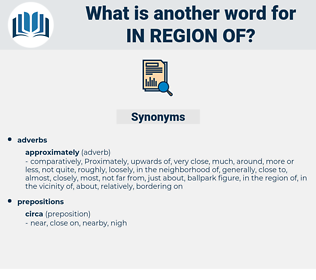 in region of, synonym in region of, another word for in region of, words like in region of, thesaurus in region of