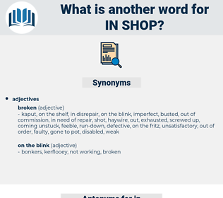 in shop, synonym in shop, another word for in shop, words like in shop, thesaurus in shop