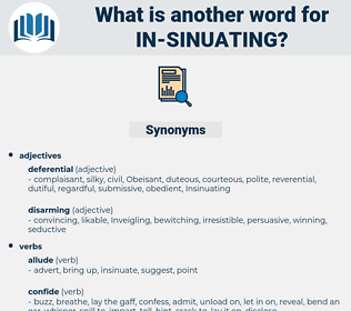 in-sinuating, synonym in-sinuating, another word for in-sinuating, words like in-sinuating, thesaurus in-sinuating