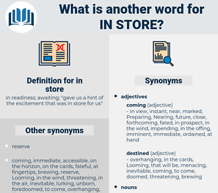 in store, synonym in store, another word for in store, words like in store, thesaurus in store