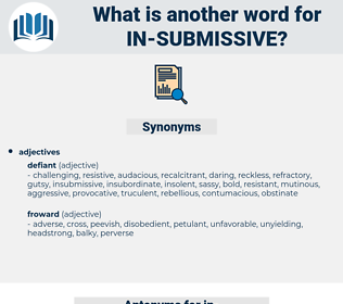 in-submissive, synonym in-submissive, another word for in-submissive, words like in-submissive, thesaurus in-submissive