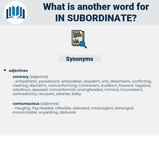 in-subordinate, synonym in-subordinate, another word for in-subordinate, words like in-subordinate, thesaurus in-subordinate