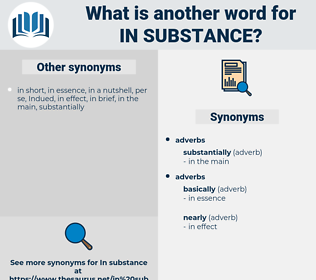 in substance, synonym in substance, another word for in substance, words like in substance, thesaurus in substance